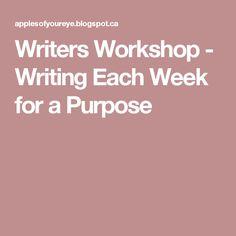 Writers Workshop - Writing Each Week for a Purpose