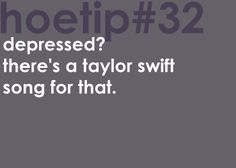 Hoetips #32 - 'Depressed? There's a Taylor Swift song for that.'