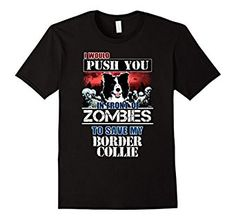82ff5a931a466d Amazon.com  I Would Push You Zombies - To Save my Border Collie T-Shirt   Clothing