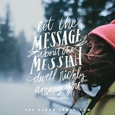 Let the message about the Messiah dwell richly among you.