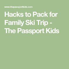 Hacks to Pack for Family Ski Trip - The Passport Kids