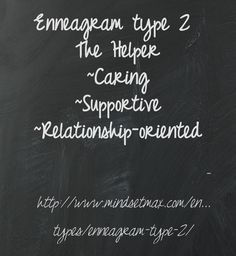 The Enneagram type 2, aka The Helper believes you must give fully to others to be loved. Consequently, Helpers are caring, helpful, supportive and relationship-oriented, but also can be prideful, overly intrusive and demanding.