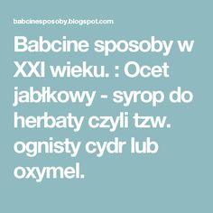 Babcine sposoby w XXI wieku. : Ocet jabłkowy - syrop do herbaty czyli tzw. ognisty cydr lub oxymel.
