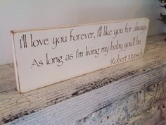 "Nursery Decor, Robert Munsch ""I'll love you forever, I'll like you for always, as long as I'm living my baby you'll be"" on Etsy, £18.12"