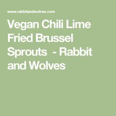 Vegan Chili Lime Fried Brussel Sprouts - Rabbit and Wolves