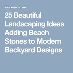 25 Beautiful Landscaping Ideas Adding Beach Stones to Modern Backyard Designs