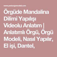 Örgüde Mandalina Dilimi Yapılışı Videolu Anlatım   Anlatımlı Örgü, Örgü Modeli, Nasıl Yapılır, El işi, Dantel,