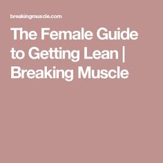 The Female Guide to Getting Lean | Breaking Muscle