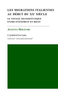 Les migrations italiennes au début du XXe siècle - Le voyage transocéanique entre événement et récit / Augusta Molinari, L'Harmattan, 2014
