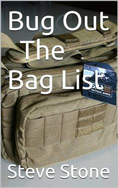 Bug Out - The Bag List by Steve Stone, http://www.amazon.com/dp/B00HDTNSFK/ref=cm_sw_r_pi_dp_jYWSsb174VPAR