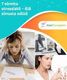 7 oiretta stressistä - älä sivuuta näitä  Vaikka joskus stressi saattaakin olla vain reaktio muutoksiin ympäristössä, se voi monissa tapauksissa muuttua vakavaksi ongelmaksi.