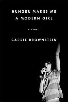 Hunger Makes Me a Modern Girl: A Memoir by Carrie Brownstein / http://catalog.wrlc.org/cgi-bin/Pwebrecon.cgi?BBID=15371612