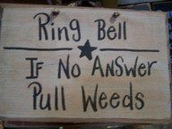 Mom Quotes : Ring bell If no answer Pull weeds funny garden sign flower vegetable decor hanging wood plaque Trimble Crafts