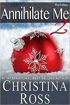 Annihilate Me 2: Holiday - Kindle edition by Christina Ross. Contemporary Romance Kindle eBooks @ Amazon.com.