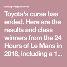 Toyota's curse has ended. Here are the results and class winners from the 24 Hours of Le Mans in 2018, including a 1-2 finish for the Japanese manufacturer.