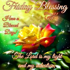 Friday Blessing.. The Lord is my light and my salvation:Psalm 27:1