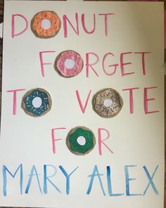Donut forget to vote! Donut forget to vote! School Campaign Ideas, School Campaign Posters, Campaign Slogans, School Posters, Slogans For Student Council, Student Gov, Student Council Campaign, Homecoming Poster Ideas, Homecoming Signs