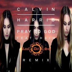 Calvin Harris ft. Haim - Pray to god (Dj Raul Del Sol Remix) 2016 - Youtube