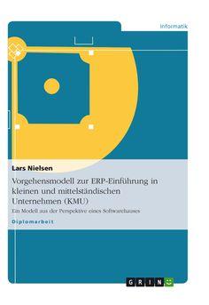 Vorgehensmodell zur ERP-Einführung in kleinen und mittelständischen Unternehmen (KMU). GRIN http://grin.to/e5TFL Amazon http://grin.to/zGdmS