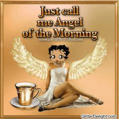 Coffee = JUST CALL ME ANGEL OF THE MORNING Good Morning | Jewels Art Creation