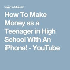 How To Make Money as a Teenager in High School With An iPhone! - YouTube