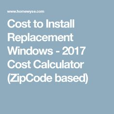 Cost To Install Replacement Windows   2017 Cost Calculator (ZipCode Based)