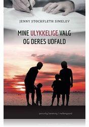 MINE ULYKKELIGE VALG OG DERES UDFALD af Jenny Stockfleth Simelev fra Politiken Books
