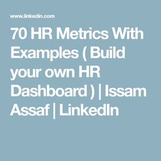 70 HR Metrics With Examples ( Build your own HR Dashboard ) | Issam Assaf | LinkedIn