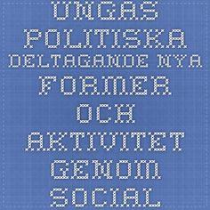 Ungas politiska deltagande Nya former och aktivitet genom sociala medier?