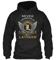 LATSHAW - Never Underestimate #Latshaw