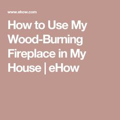 How to Use My Wood-Burning Fireplace in My House | eHow