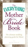 "The Everything Mother of the Bride Book: The Ultimate Wedding Planning Guide for Mom!  ""This is your daughter's wedding - not yours."" : )"