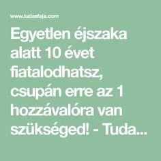 Egyetlen éjszaka alatt 10 évet fiatalodhatsz, csupán erre az 1 hozzávalóra van szükséged! - Tudasfaja.com