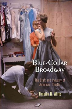 Blue-Collar Broadway: The Craft and Industry of American Theater (Paperback)