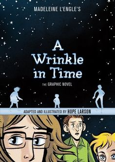 A Wrinkle in Time: the Graphic Novel -- acclaimed artist Hope Larson's rendition of Madeline L'Engle's outstanding classic tale.