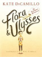 Flora & Ulysses : the illuminated adventures / Rescuing a squirrel after an accident involving a vacuum cleaner, comic-reading cynic Flora Belle Buckman is astonished when the squirrel, Ulysses, demonstrates astonishing powers of strength and flight after being revived.