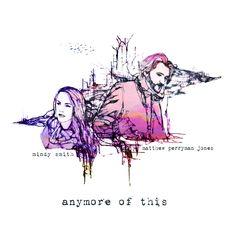 "Matthew Perryman Jones & Mindy Smith - Listen to ""Anymore of This"""