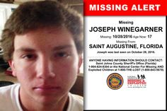 JOSEPH WINEGARNER, Age Now: 17, Missing: 10/28/2016. Missing From SAINT AUGUSTINE, FL. ANYONE HAVING INFORMATION SHOULD CONTACT: Saint Johns County Sheriff's Office (Florida) 1-904-824-8304.