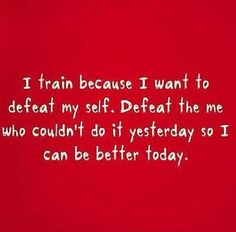 I train because I want to defeat my self. Defeat the me who couldn& do it yesterday so I can be better today. Running Inspiration, Motivation Inspiration, Fitness Inspiration, Body Inspiration, Fitness Motivation Quotes, Weight Loss Motivation, Workout Motivation, Morning Motivation, Taekwondo
