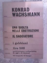 Una svolta nelle costruzioni / Konrad Wachsmann ; prefazione di G. C. Argan http://encore.fama.us.es/iii/encore/record/C__Rb2660789?lang=spi