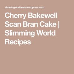 Cherry Bakewell Scan Bran Cake | Slimming World Recipes My Slimming World, Slimming World Recipes, Scan Bran Recipes, Scan Bran Cake, Bakewell, Some Recipe, Food Hacks, Food Tips, Nom Nom