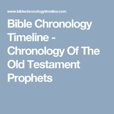 Bible Chronology Timeline - Chronology Of The Old Testament Prophets