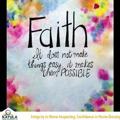 Faith make things easy and possible..