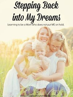 Life happens and sometimes as Moms we fall into a rut of putting our goals on hold but I will no longer be doing that, I will be Stepping Back into My Dreams.