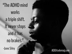 """The ADHD mind works a triple shift. It never stops and it has no brakes. The movement only pauses while I sleep, if I can sleep with all those thoughts exploding in my head."""