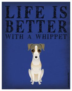 LOVE IT! Must get gift for a few people > Life is Better with a Whippet Art Print 11x14 - Custom Dog Print