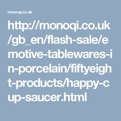 http://monoqi.co.uk/gb_en/flash-sale/emotive-tablewares-in-porcelain/fiftyeight-products/happy-cup-saucer.html