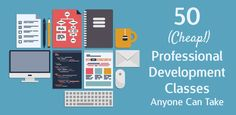 50 (Cheap!) Professional Development Classes Anyone Can Take: We've put together a round-up of fantastic clas...