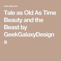 Tale as Old As Time Beauty and the Beast by GeekGalaxyDesigns