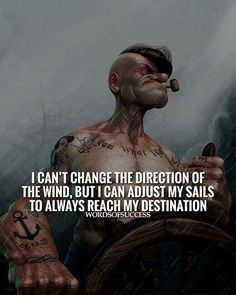 I can't change the direction of the wind..